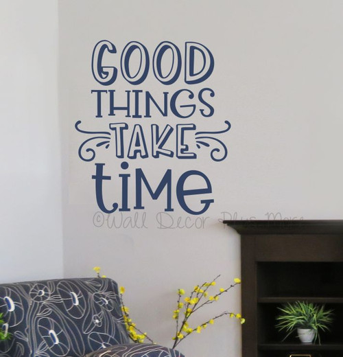 Good Things Take Time Inspirational Wall Art Decal Sticker Decor Words-Deep Blue