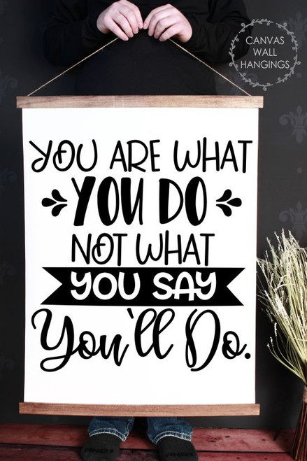 Wood Canvas Wall Hanging What You Do, Not Say Inspire Quote Sign Art- 23x30