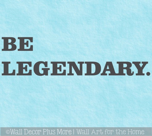 Be Legendary. Office Wall Decor Art Sticker Simple Powerful Lettering