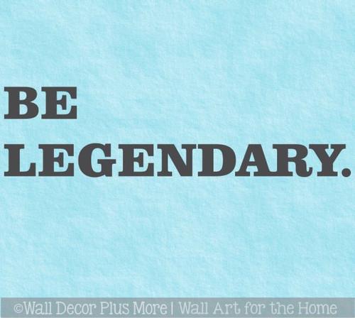 Be Legendary. Office Wall Decor Art Sticker Simple Powerful Lettering