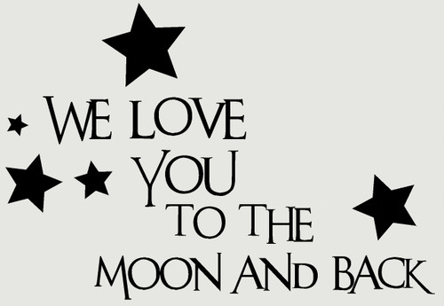 We Love You To The Moon And Back Children's Wall Sticker Quote for Bedroom or Playroom Wall Decor