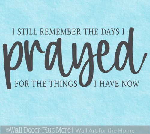 Wall Quote Decal Days I Prayed For Things I Have Now Vinyl Art Sticker
