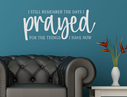 Wall Quote Decal Days I Prayed For Things I Have Now Vinyl Art Sticker-Light Gray