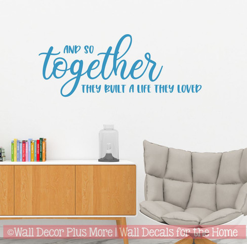 Wall Decor Sticker Together Built Life They Loved Decal Lettering Quote- Bayou Blue