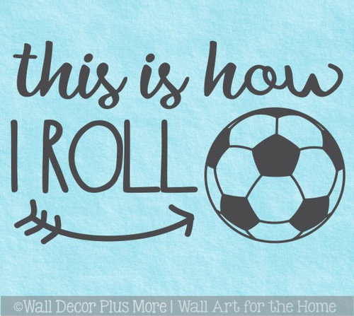Soccer Wall Art Decal This Is How I Roll Sports Kids Room Decor Sticker