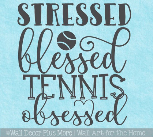 Stressed Blessed Tennis Obsessed Sports Wall Decals Sticker Quote Art
