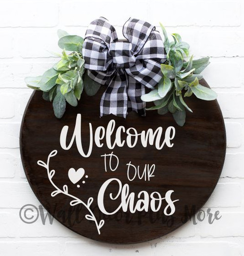 Decal for Circle Wood Door Sign Welcome to our Chaos Stencil or Sticker-White