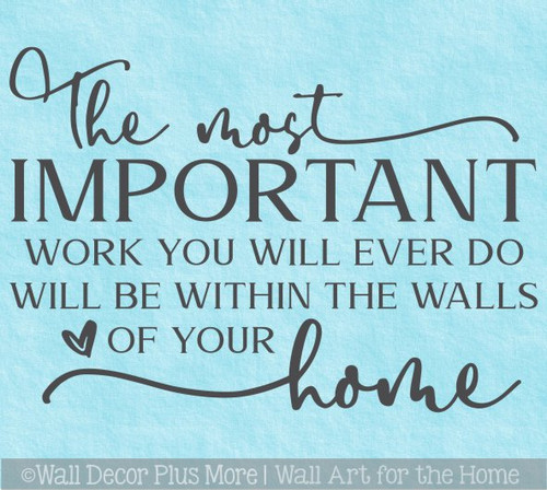 Wall Decal Most Important Work Walls of Your Home Word Art Vinyl Sticker