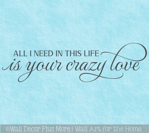 All I Need Your Crazy Love Wall Decals for Bedroom Sticker Decor Art