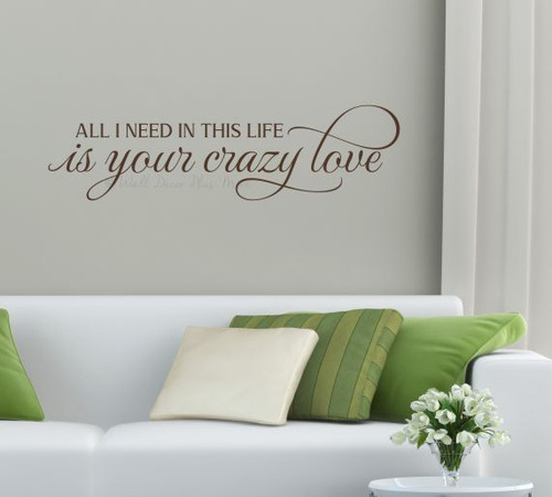 All I Need Your Crazy Love Wall Decals for Bedroom Sticker Decor Art-Chocolate Brown