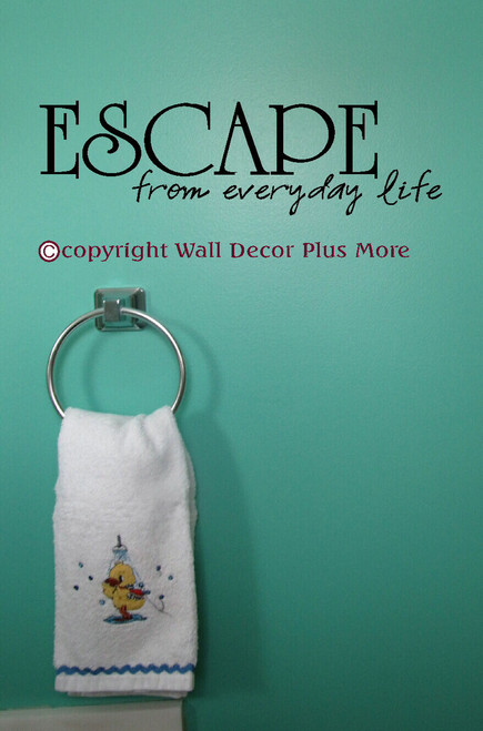 Escape From Everyday Life Wall Decor Vinyl Decal Quote, Great Gift Idea, Great for Decor in Bathrooms, Spas, Hair Salons, etc