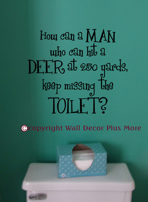 How Can a Man who Can Hit A Deer at 250 Yards Keep Missing the Toilet Wall Decal Sticker Quote Bathroom