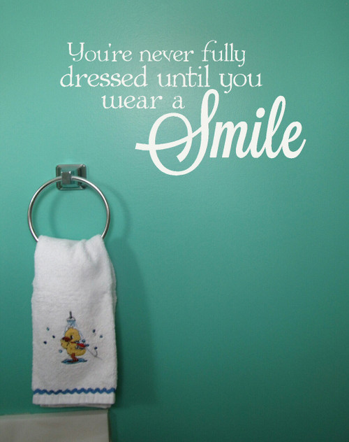 You're Never Fully Dressed Until You Wear a Smile Bathroom Wall Decals Quote White-White