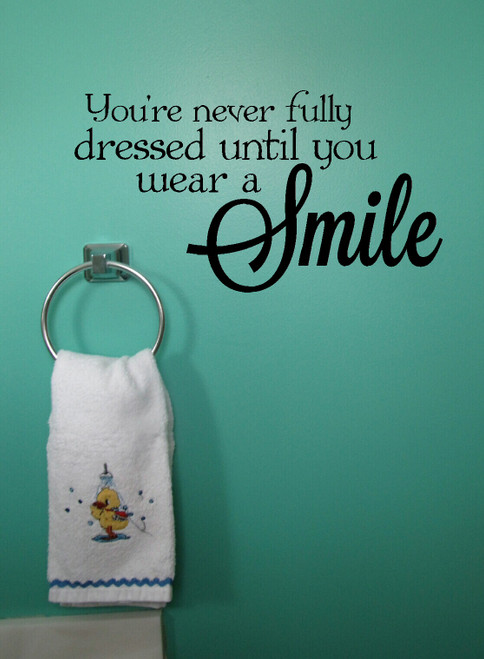 You're Never Fully Dressed Until You Wear a Smile Bathroom Wall Decals Quote-Black