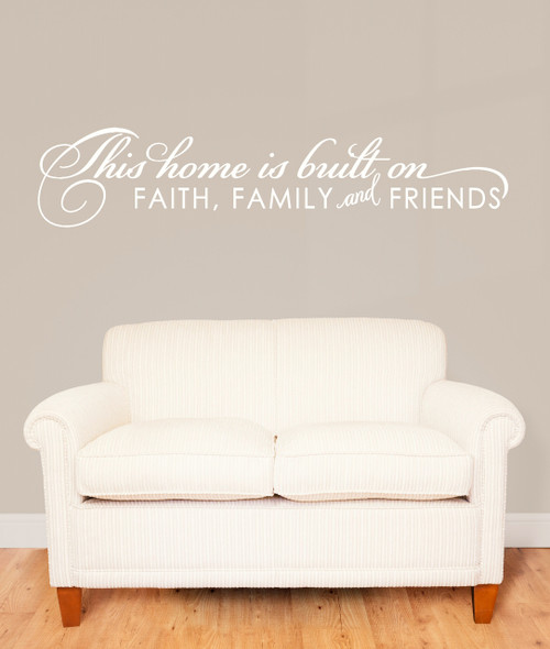 This Home is Built on Faith Family and Friends Wall Decal Quote White Room