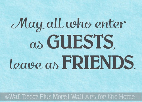 May All Who Enter As Guests Leave As Friends Vinyl Wall Decal for Home Decor