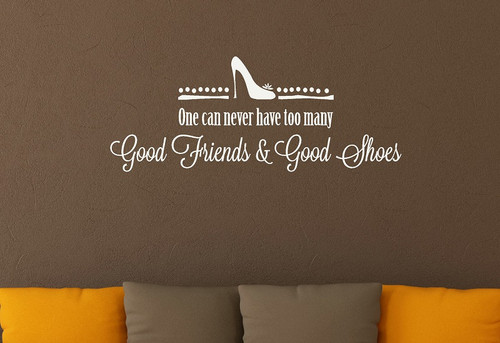 Never Have Too Many Good Friends & Good Shoes - Wall Decal Vinyl Sticker White