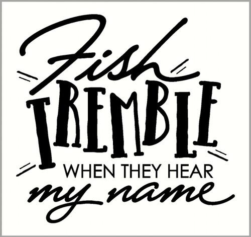 Fish Tremble When They Hear My Name Vinyl Fishing Car Window Decal Bumper Sticker