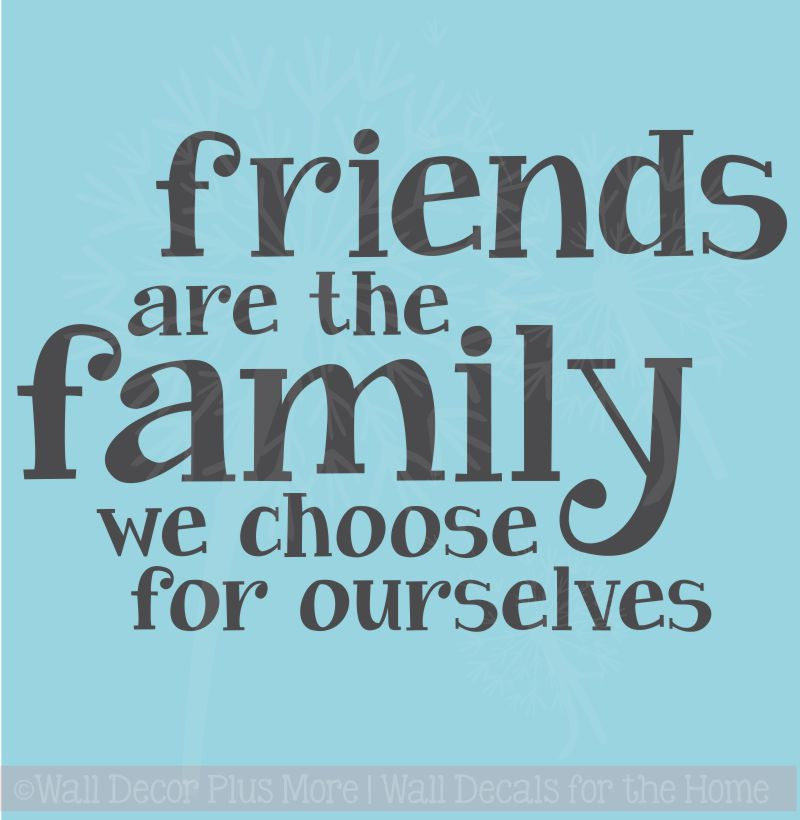 Friends Are The Family We Choose Ourselves Wall Letters For