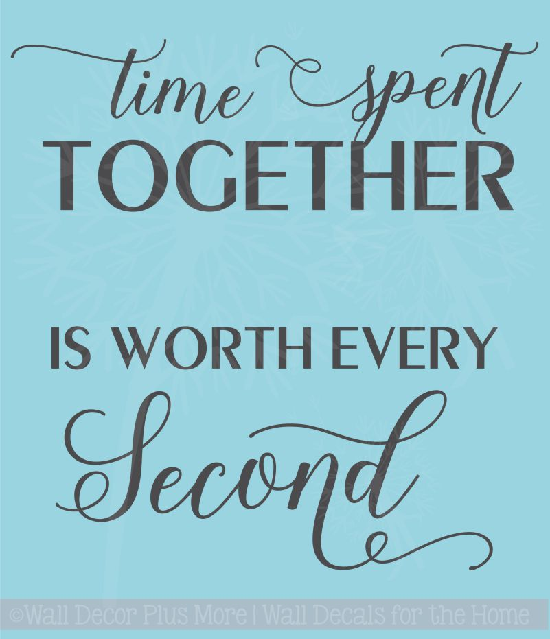 time spent together worth every second wall words family wall decals
