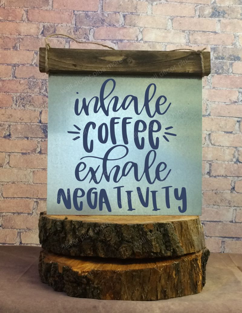 Inhale Coffee Exhale Negativity Wood Sign Metal Inspiring Words Hanging Wall Art 3 Sign Choices