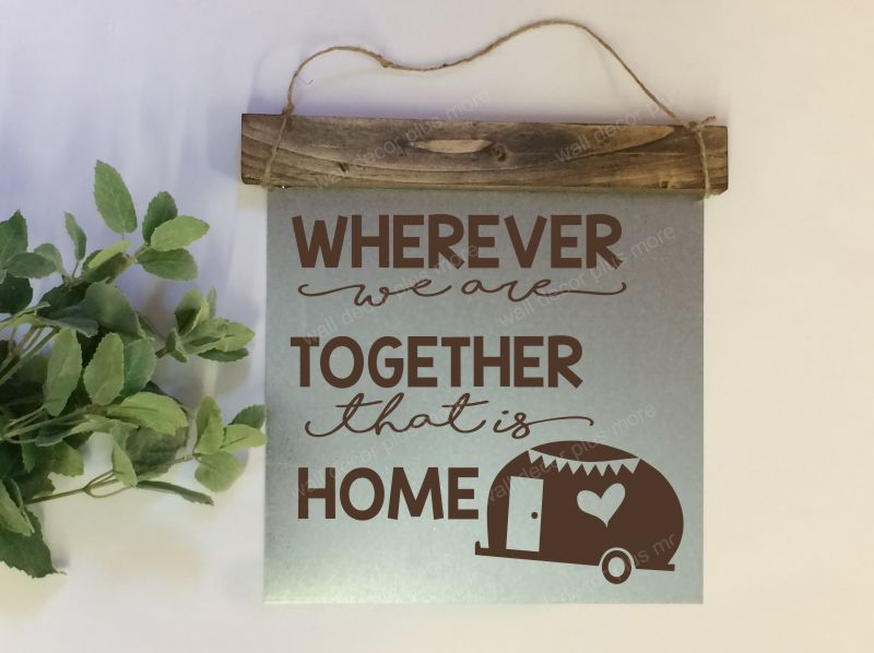 Wherever We Are Together Is Home Camper Wood Sign Metal With Quote