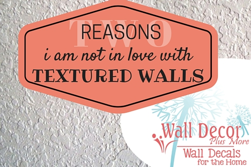 2 Reasons Why I Am Not in Love with Textured Walls