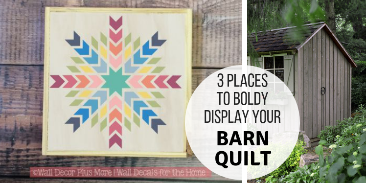 3 Places To Boldly Display Your Barn Quilt