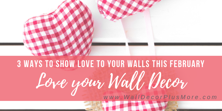 3 Ways to Show Some Love to Your Walls this February