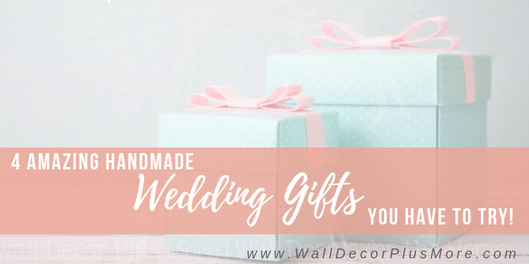 Four Amazing Handmade Wedding Gifts You Have to Try