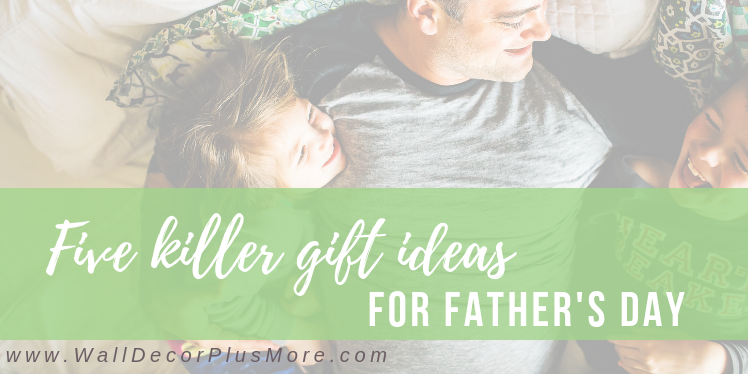 Five Killer Father's Day Gift Ideas