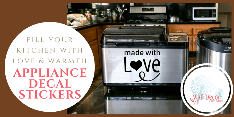 Appliance Decals: Fill Your Kitchen With Warmth and Love