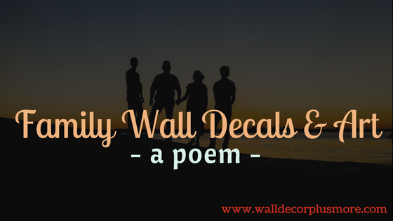 Family Wall Decals and Art - A Poem