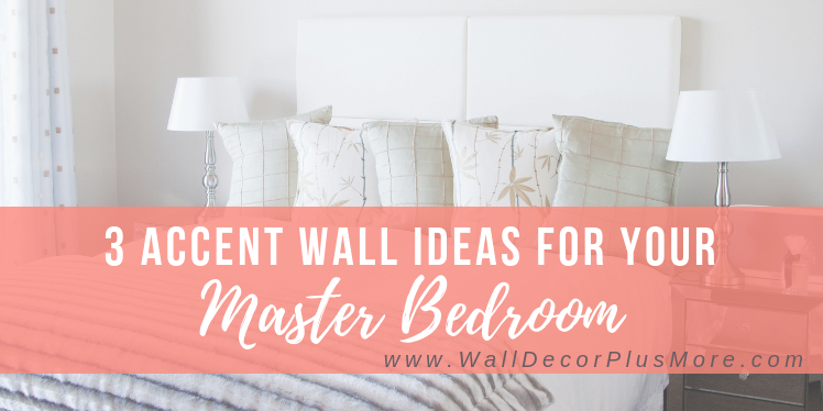 3 Accent Wall Ideas For Your Master Bedroom That Show Some Love Decor Plus More