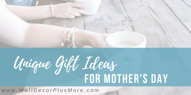Unique Gift Ideas For Mother S Day Wall Decor Plus More