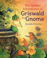 The Garden Adventures of Griswald the Gnome - Waldorf Books