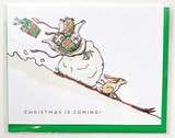 Christmas is Coming! - Greeting Card