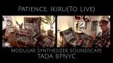 Patience, Ikiru(To Live) / modular synthesizer Soundscape…live stream MOTS San Diego by TADA/BPNYC