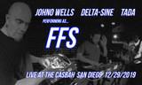 New live Video is up... FFS(Johno Wells/Delta-Sine/Tada)12/29/'19  @The Casbah, San Diego CA