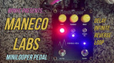 New Video! Maneco Labs minilooper Pedal Demo!!!