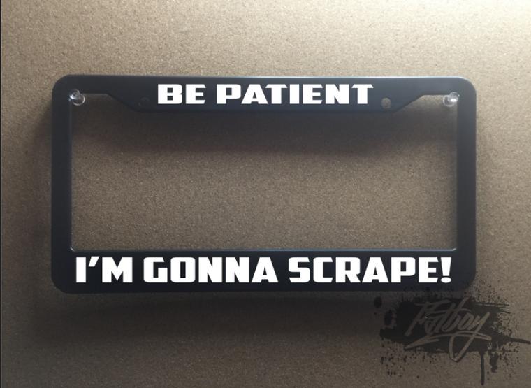 Be Patient Im gonna scrape PLATE