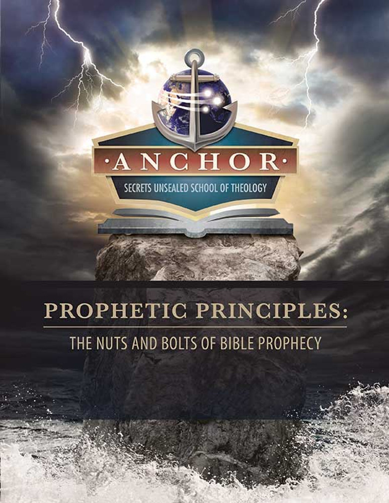 Anchor Class: Prophetic Principles: The Nuts and Bolts of Bible Prophecy