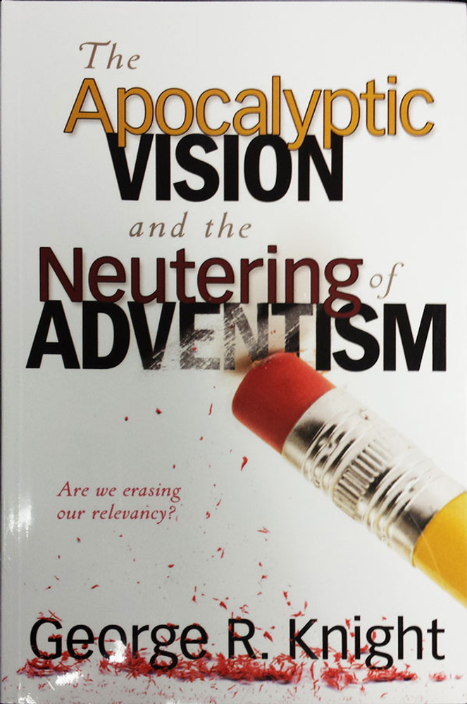 The Apocalyptic Vision and the Neutering of Adventism - Book