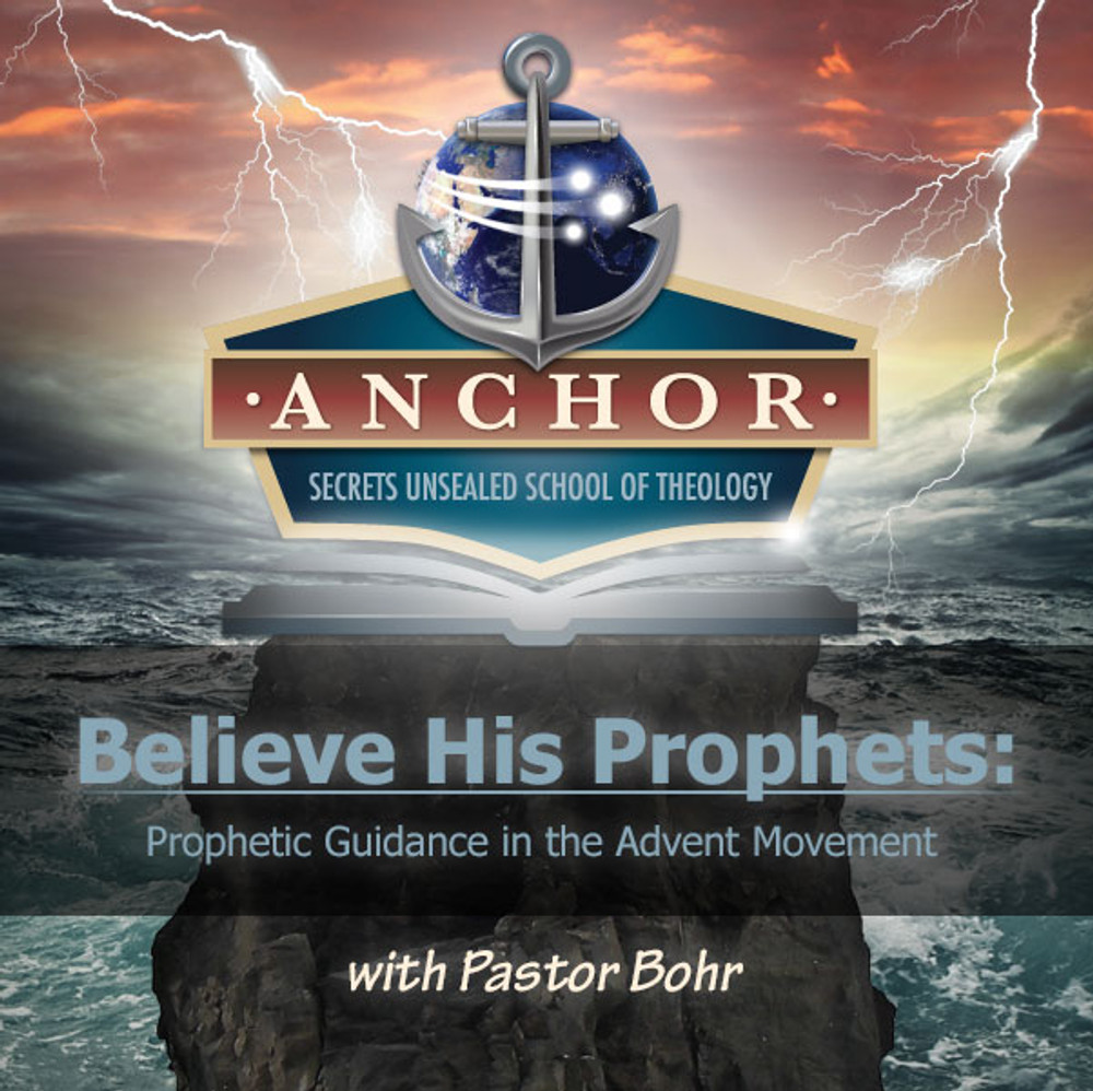 Anchor Class - Believe His Prophets: Prophetic Guidance in the Advent Movement