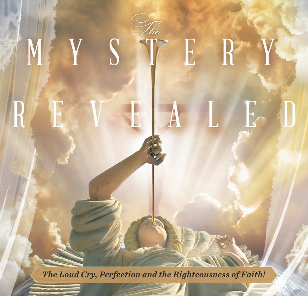 The Mystery Revealed - The Loud Cry, Perfection and the Righteousness of Faith