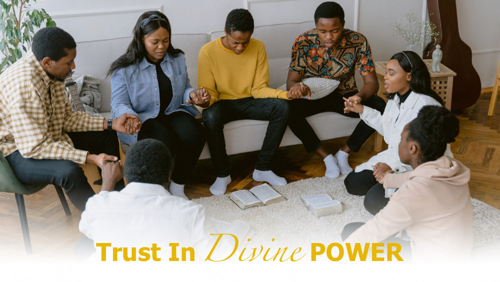Trust In Divine Power - Click Here To Read Entire Article