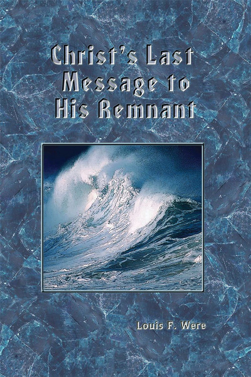 Christ's Last Message To His Remnant by Louis F. Were