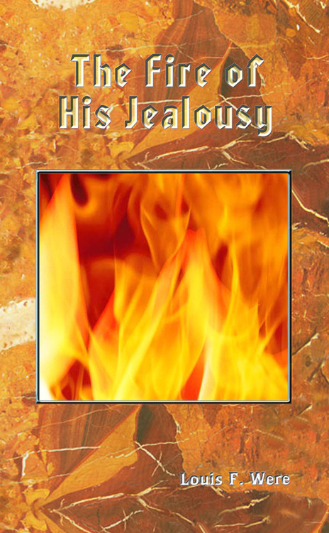 The Fire of His Jealousy by Louis F. Were