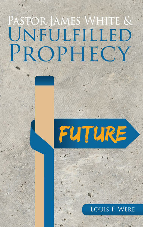 Pastor James White & Unfulfilled Prophecy by Louis F. Were