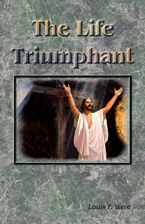 The Life Triumphant by Louis F. Were